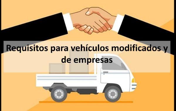 Requisitos para vehículos modificados y de empresas