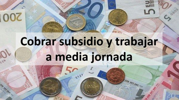 cobrar subsidio y trabajar a media jornada