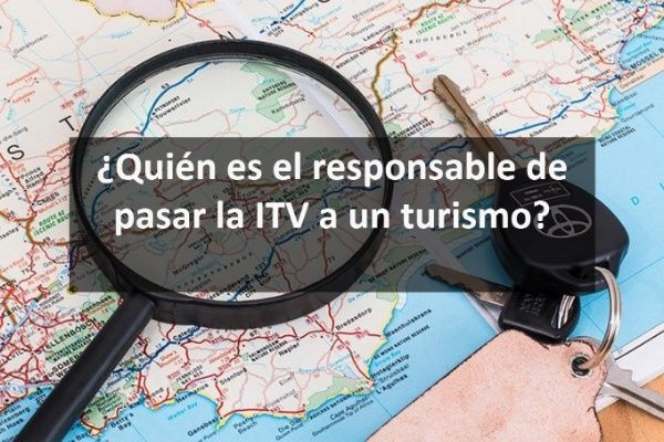 ¿Quién es el responsable de pasar la ITV a un turismo?
