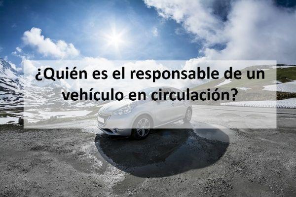 ¿Quién es el responsable de un vehiculo en circulacion?